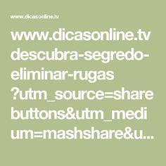 www.dicasonline.tv descubra-segredo-eliminar-rugas ?utm_source=sharebuttons&utm_medium=mashshare&utm_campaign=mashshare