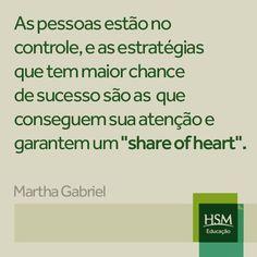 """""""As pessoas estão no controle, e as estratégias que tem maior chance de sucesso são as que conseguem sua atenção e garantem um """"share of heart"""". (Martha Gabriel)"""