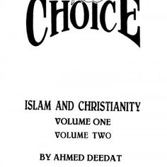 HIITCE ISLAM AND CHRISTIANITY VOLUME ONE VOLUME TWO BY AHMED DEEDAT   Ist PRINT APRIL 1993 10 000 2nd PRINT MAY 1993 10 000 3rd PRINT - JULY 1993 10 000 (. http://slidehot.com/resources/the-choice-islam-and-christianity-volume-one.45055/