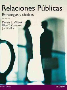 RELACIONES PÚBLICAS 10 ED Estrategias y tácticas Autores: Dennis L. Wilcox , Glen T. Cameron y Jordi Xifra   Editorial: Pearson  Edición: 10 ISBN: 9788483228135 ISBN ebook: 9788483227817 Páginas: 664 Área: Ciencias Sociales y Educación Sección: Comunicación