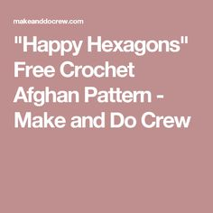 """""""Happy Hexagons"""" Free Crochet Afghan Pattern - Make and Do Crew"""