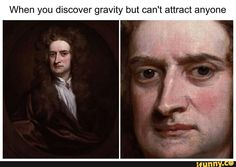 it's funny bc isaac newton died a virgin