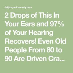 2 Drops of This In Your Ears and of Your Hearing Recovers! Even Old People From 80 to 90 Are Driven Crazy by This Simple and Natural Remedy - Healthy Food House Holistic Remedies, Natural Health Remedies, Natural Cures, Natural Healing, Natural Life, Natural Treatments, Health And Beauty, Health And Wellness, Health Tips