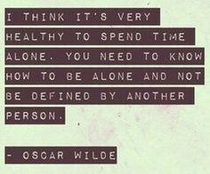 Learn to be okay alone
