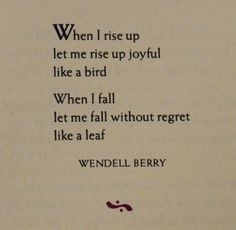 'When I rise up' ~ Wendell Berry