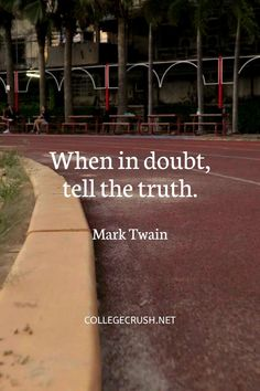 When in doubt, tell the truth. - Mark Twain | positive quotes | college life quotes | life quotes | personal growth | self growth | wise words | motivational quotes | mindset quotes | inspirational words | relatable quotes | mark twain | quotes by genres | book quotes | freshman tips | college life quotes | success quotes | truth quotes | via collegecrush.net Mindset Quotes, Success Quotes, Truth Quotes, Book Quotes, College Life Quotes, Quotes Inspirational, Motivational Quotes, Freshman Tips, Mark Twain Quotes