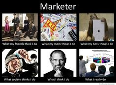 """What People Think I Do"" - Marketer"