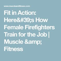 Fit in Action: Here's How Female Firefighters Train for the Job  | Muscle & Fitness