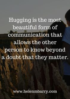 Hugging is the most beautiful form of communication. #Inspiration #Motivation #Quotes #HelenBarry #Quote #MotivationalQuotes #PinterestQuotes #Quoteoftheday #qotd #PositiveThinking #positivevibes #goodvibes #Love #Peace #Joy #Happiness #Kindness #Heart #Gratitude #Wisdom #Selfcare #Wellness #Personalgrowth #Health