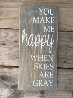 You make me happy when skies are gray, nautical nursery, rustic nursery sign by OurRusticNest on Etsy https://www.etsy.com/listing/245348209/you-make-me-happy-when-skies-are-gray