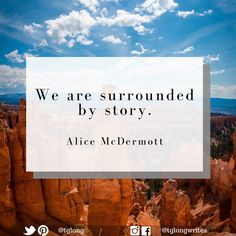 """#Quote: """"We are surrounded by story."""" ~ Alice McDermott"""
