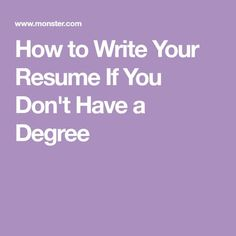 How To Write Your Resume If You Donu0027t Have A Degree