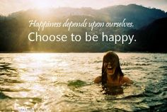 Choose to be happy.