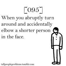 This has happened... especially more often when your best friend is five inches shorter than you