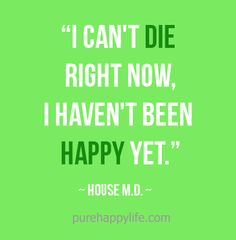 #life #quotes more on purehappylife.com - I can't die right now, I haven't..