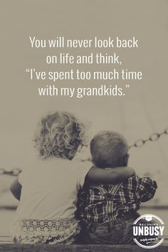 "You will never look back on life and think, ""I've spent too much time with my grandkids."" *Love this quote and this Becoming UnBusy site - Jean Wilson - Grandkids Quotes, Quotes About Grandchildren, Great Quotes, Me Quotes, Inspirational Quotes, Wisdom Quotes, Grandma Quotes, Cousin Quotes, Daughter Quotes"