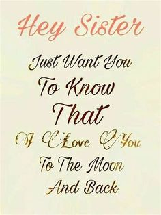 I Love You Sister Quotes ♡ Hey Sister I Love Youmore Than You'll Ever Know ♡  Sisters