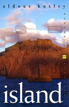 Island  by Aldous Huxley (read as companion to Brave New World; Utopia/Dystopia)
