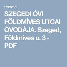 SZEGEDI ÓVI FÖLDMÍVES UTCAI ÓVODÁJA. Szeged, Földmíves u. 3 - PDF