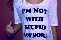 I'M NOT WITH STUPID ANY MORE. I want one