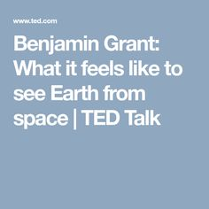 Benjamin Grant: What it feels like to see Earth from space | TED Talk