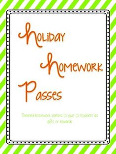 As a special treat for your students, print off one of these holiday themed homework passes. Holidays included are:* Halloween* Thanksgiving* Christmas / Holidays* Valentine's Day* St. Patrick's Day* Spring