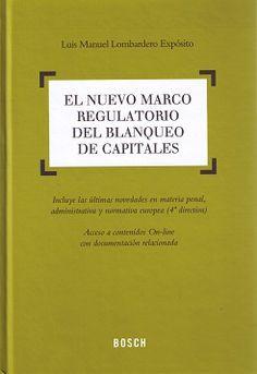 El nuevo marco regulatorio del blanqueo de capitales / Luis Manuel Lombardero Expósito.. -- Barcelona : Bosch, 2015.