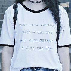 Play With Fairies Ride A Unicorn Swim With Mermaid Fly To The Moon Ringer Tee Cute Tumblr Quotes Hipster Shirt Grunge Tshirt