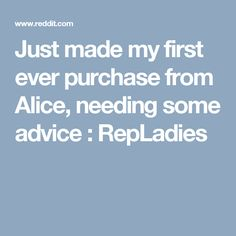 Just made my first ever purchase from Alice, needing some advice : RepLadies