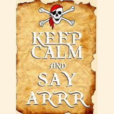 KEEPCALM and SAY ARRR  Printable posters by Scrabblicious on Etsy, $8.00