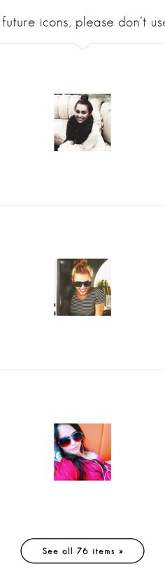 """""""• future icons, please don't use."""" by miley-cyrus-anon12 ❤ liked on Polyvore featuring friends and miley cyrus"""