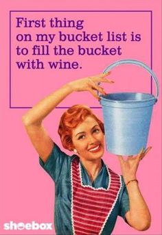 fill the bucket with wine,