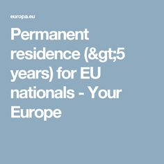 Permanent residence (>5 years) for EU nationals - Your Europe