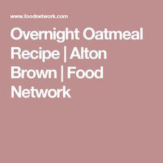 Overnight Oatmeal Recipe | Alton Brown | Food Network