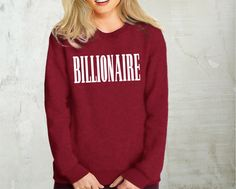 Billionaire sweat shirt | Queen Apparel #sweatshirts #fashionista #girlboss #feminist #bosslady #boss #fashionblogger #blogger #style #trends #shirt #top