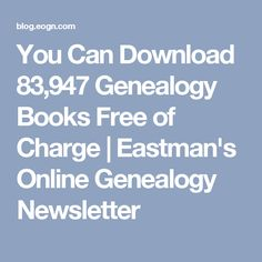 You Can Download 83,947 Genealogy Books Free of Charge | Eastman's Online Genealogy Newsletter