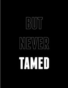 but never tamed