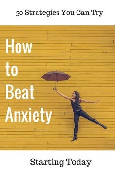 50 Strategies for How to Beat Anxiety