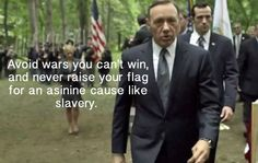 On war: | 22 Perfectly Devious Pieces Of Advice From Frank Underwood
