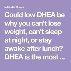 Could low DHEA be why you can't lose weight can't sleep at night or stay awake after lunch? DHEA is the most abundant hormone in a woman's body Health And Wellness, Health And Beauty, Health Fitness, Mast Cell Activation Syndrome, Cant Sleep At Night, Health Vitamins, Lose Weight, Weight Loss, Can't Sleep
