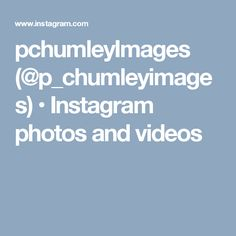 pchumleyImages (@p_chumleyimages) • Instagram photos and videos