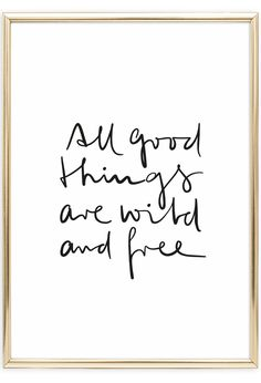 Handwritten Poster by Tales by Jen    All good things are wild and free   Handlettering   Note to Self    Postershop   www.talesbyjen.com