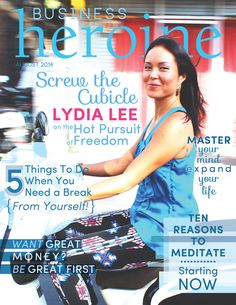 August 2014 HEROINE INTERVIEW:  Screw the Cubicle -  Lydia Lee on the Hot Pursuit of Freedom {cover photo by Caitlin McElwee}