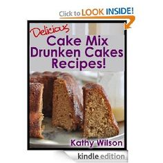 Delicious Cake Mix Drunken Cakes Recipes! (Delicious Cake Mix Desserts) [Kindle Edition], via https://myamzn.heroku.com/go/B007LS7LL0/Delicious-Cake-Mix-Drunken-Cakes-Recipes-Delicious-Cake-Mix-Desserts-Kindle-Edition, (cake recipes, alcohol recipes, cake, dessert recipes, alcohol cake, brownie recipes, cake mix desserts, cookies recipes, cooking, margarita cake recipes)