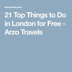 21 Top Things to Do in London for Free - Arzo Travels