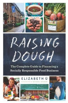 Raising Dough: The Complete Guide to Financing a Socially Responsible Food Business - http://goodvibeorganics.com/raising-dough-the-complete-guide-to-financing-a-socially-responsible-food-business/
