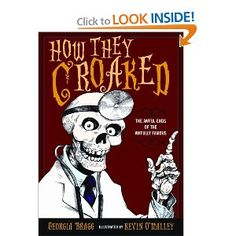How They Croaked: The Awful Ends of the Awfully Famous. My son was fascinated by this non-fiction book that has all kinds of gory details (plus sneaks some real history in, too!).