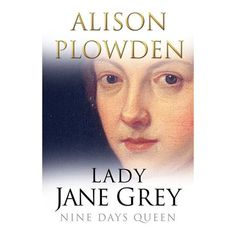 """For most, the name of Lady Jane Grey means the """"nine days queen,"""" the child who was used as a pawn in the power politics of the Tudor rea..."""