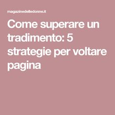 Come superare un tradimento: 5 strategie per voltare pagina