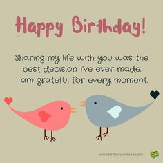 Happy Birthday! Sharing my life with you was the best decision I've ever made. I am grateful for every moment.